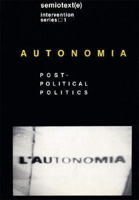 Autonomia: Post-Political Politics originally published by Semiotext(e) in 1980, New York. Edited by Sylvere Lotringer and Christian Marazzi.